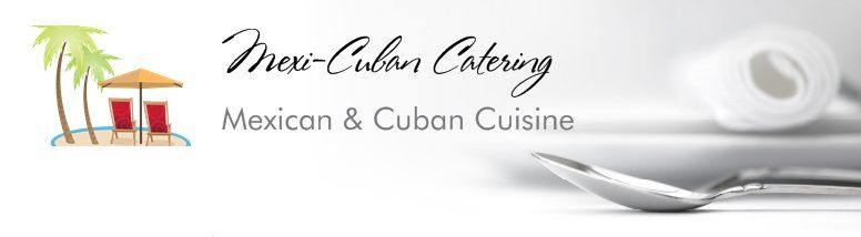 Mexi-Cuban-Catering.com  Los Angeles Area Catering  Great food, check out their website!