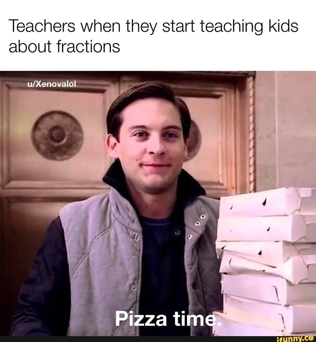 Teachers When They Start Teaching Kids About Fractions U Xenovalol Ifunny Funny School Memes Stupid Funny Memes Funny Relatable Memes
