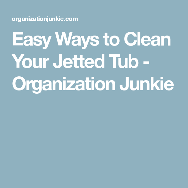 Easy Ways to Clean Your Jetted Tub - Organization Junkie   Clean ...