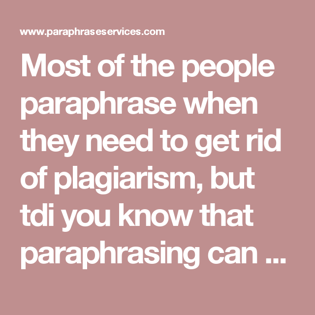 Most Of The People Paraphrase When They Need To Get Rid Plagiarism But Tdi You Know That Paraphrasing C Thi Or Question Effective Website If Your Paper I It