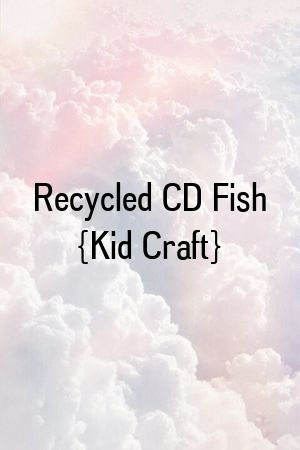 Recycled CD Fish {Kid Craft} #recycledcd