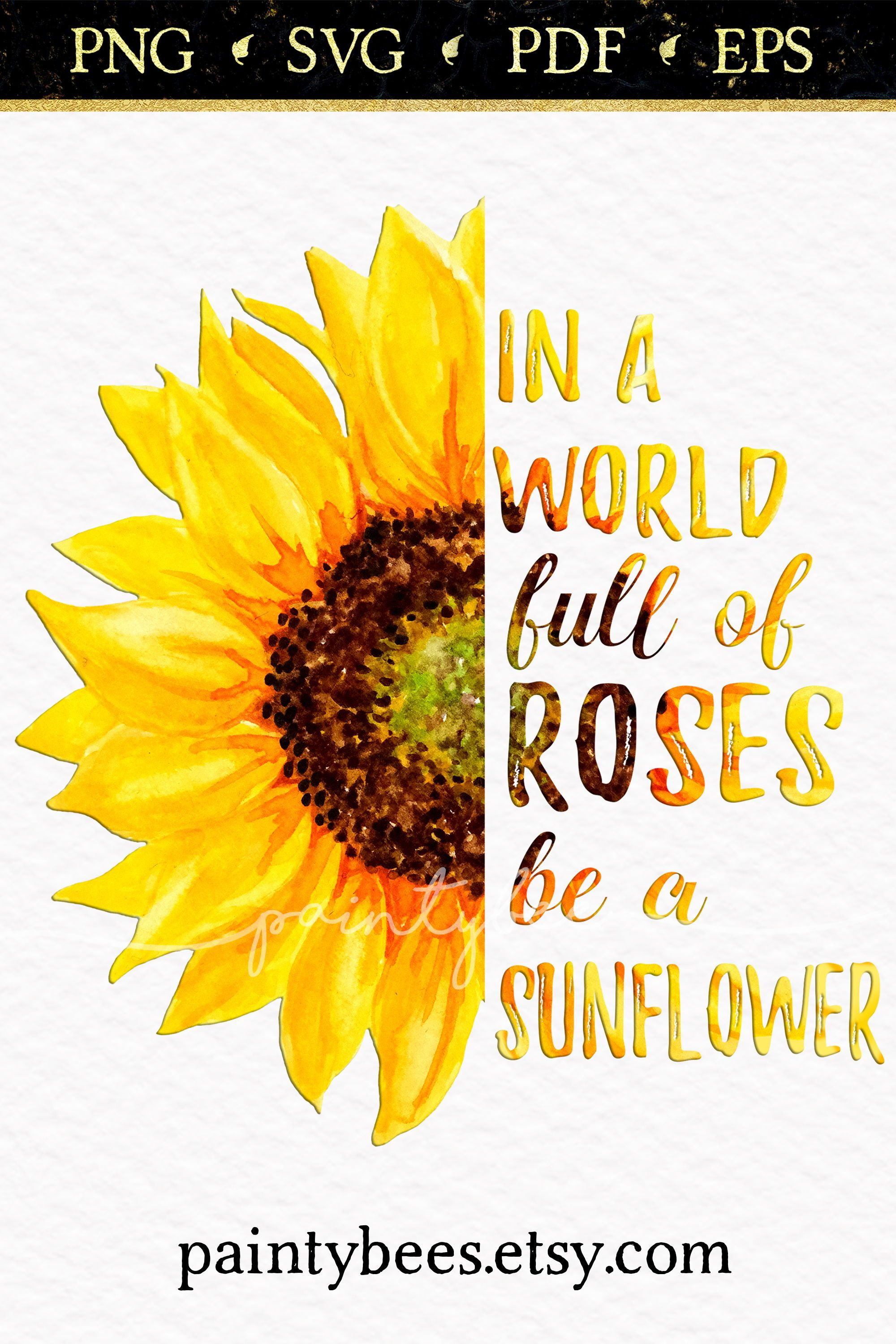 In A World Full of Roses Be A Sunflower SVG, 500 DPI High