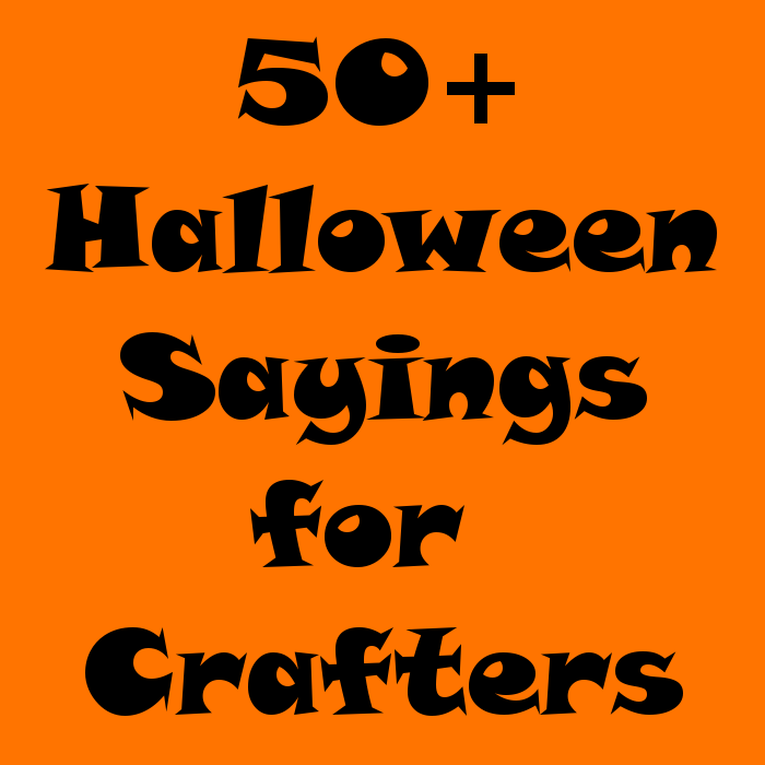 50 halloween sayings for crafters silhouette cameo projects diy need ideas for sayings for your diy halloween projects this list will help you come up with the perfect phrase for your silhouette cameo project m4hsunfo