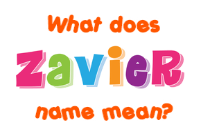 Meaning of Zavier Name