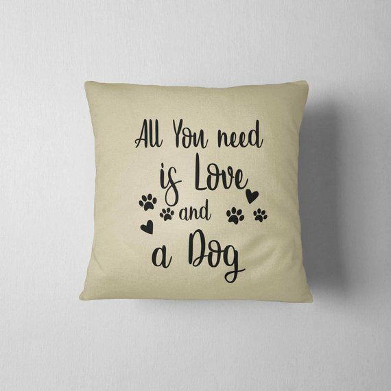 All You Need Is Love And A Dog Decorative Pillow 16x16 Dog