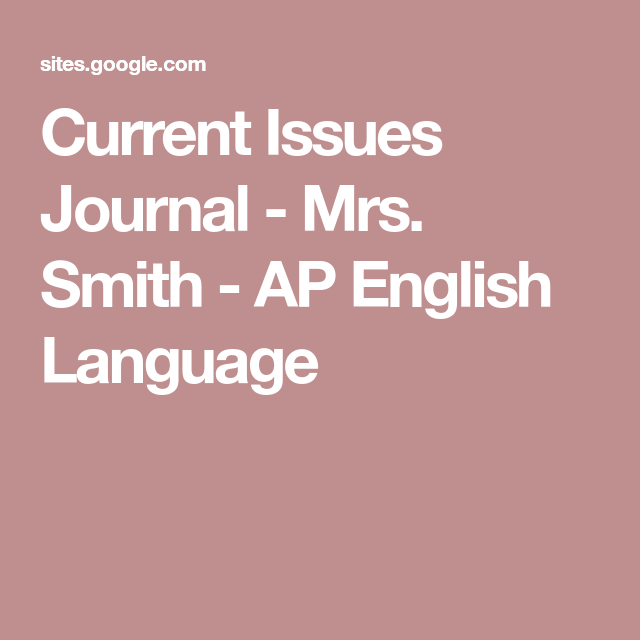 Current Issues Journal - Mrs. Smith - AP English Language