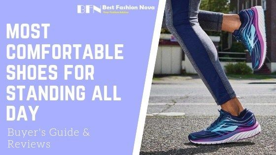 Most Comfortable Shoes For Standing All Day 2019 Best Fashion