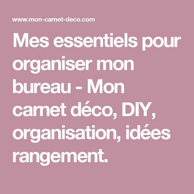 mes essentiels pour organiser mon bureau mon carnet deco diy organisation idees rangement