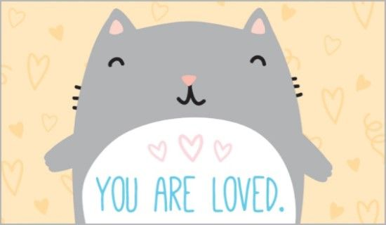 You Are Loved Ecard Online Card Thank Ecards Cat Birthday Happy