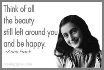 Anne Frank Quotes And Sayings Anne Frank Quotes Anne Frank Beautiful Quotes Inspirational