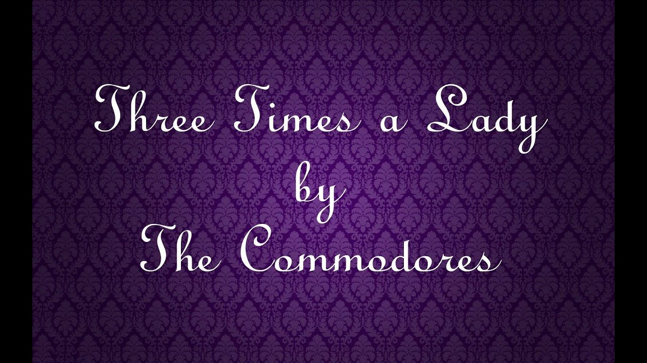 The Commodores Three Times A Lady W Lyrics Lady Lyrics Commodores Slow Songs