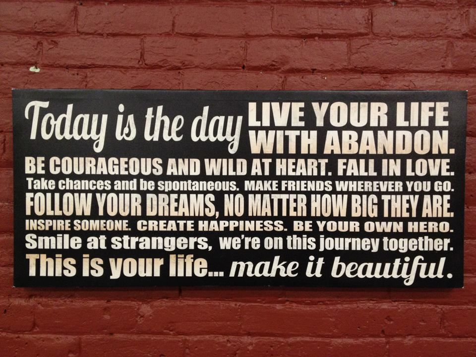Today Is The Day Live Your Life With Abandon Be Courageous And Wild At Heart Fall In Love Take Stranger Quotes Life Quotes Motivational Quotes For Students
