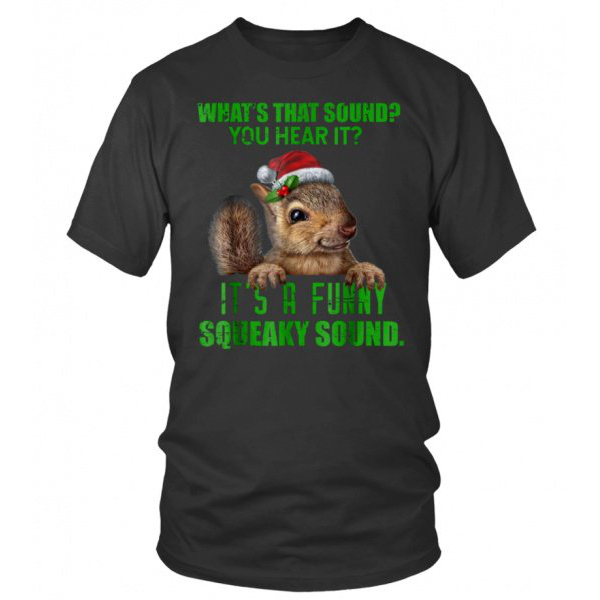 It's A Funny Squeaky Sound Xmas Shirts
