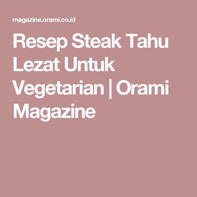 Resep Steak Tahu Lezat Untuk Vegetarian Resep Steak Resep Vegetarian