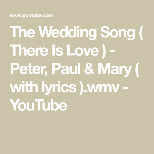 The Wedding Song There Is Love Peter Paul Mary With Lyrics Wmv Youtube Wedding Songs Songs