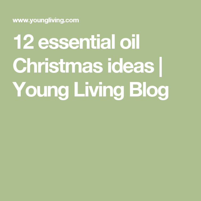12 essential oil Christmas ideas | Young Living Blog