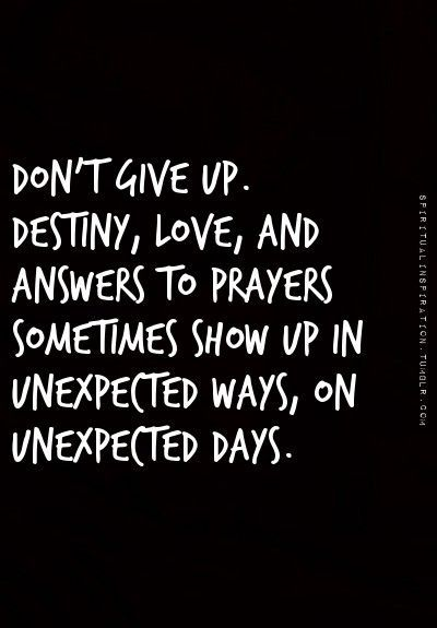 Don't Give Up Destiny Love And Answers To Prayers Sometimes Show Beauteous Destiny Love Quotes