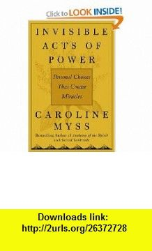 Invisible acts of power personal choices that create miracles invisible acts of power personal choices that create miracles caroline myss isbn 10 ebooks fandeluxe PDF