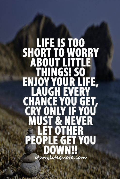 Life Is Too Short To Worry About Little Things So Enjoy Your Life