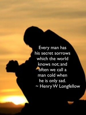 Every Man Has His Secret Sorrows Which The World Knows Not; And Often We  Call Nice Ideas