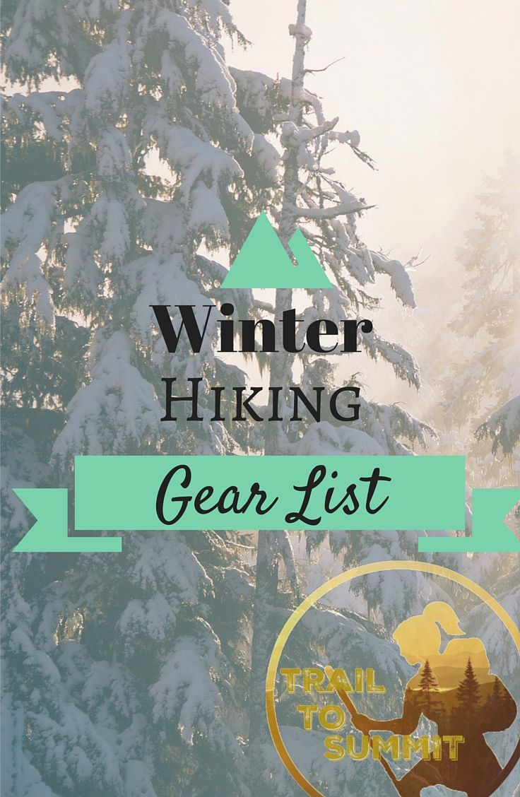 Complete winter hiking gear list with an explanation for ...