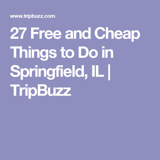 27 Free And Cheap Things To Do In Springfield Il Tripbuzz