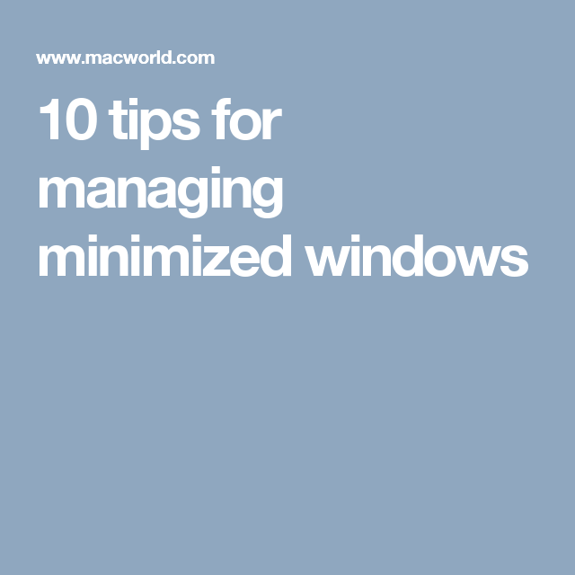 10 tips for managing minimized
