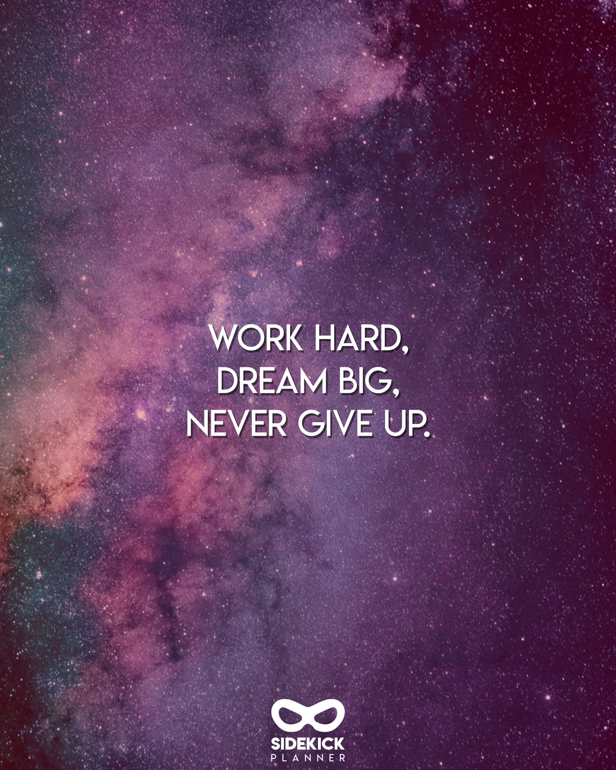 Work Hard Dream Big Never Give Up Daily Motivation Quote From