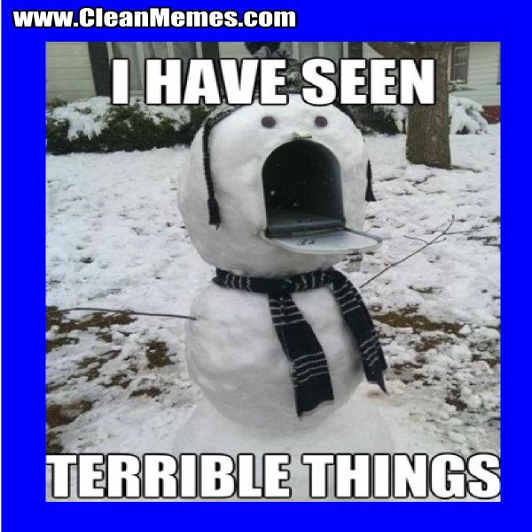 I Have Seen Terrible Things Snowman Clean Memes The Best The Most Online Clean Memes Christmas Memes Memes