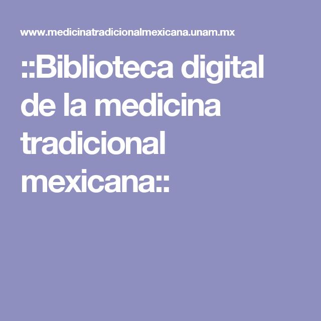 ::Biblioteca digital de la medicina tradicional mexicana::