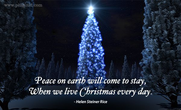 Peace On Earth Will Come To Stay When We Live Christmas Every Day Helen Steiner Rice More Inspiring Q Helen Steiner Rice Peace On Earth Christmas Quotes