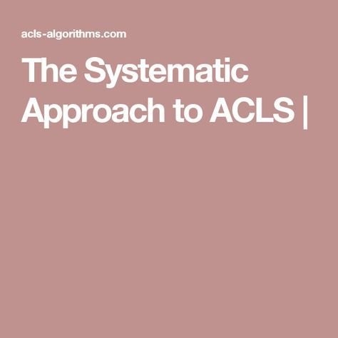 The Systematic Approach to ACLS |
