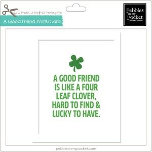 A Good Friend is Lucky to Have Digital Download or We Ship Print pebblesinmypocket.com Lucky / St. Patricks Day