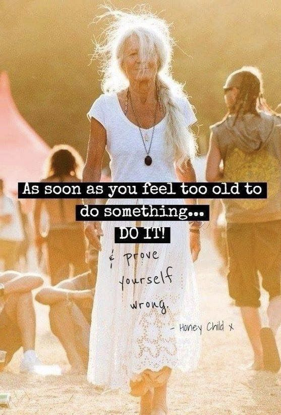If You Feel Too Old To Do Something-Do It Anyway! - Connie Hertz