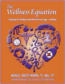 The Wellness Equation (Exploring the Healing Connections between Yoga and Medicine) - by Michelle Lindsey-Wehner, PT, MBA, CPT. Yoga book and manual to alternative medicine, health and well being.