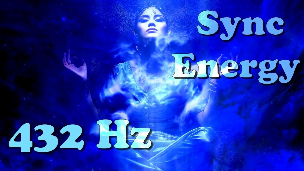 Connect to the Source (432 Hz) Synchronize Your Energy ...