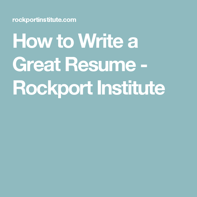 How to Write a Great Resume - Rockport Institute | Job Hunting ...