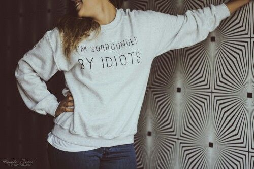 SNOBSWEATER: I'M SURROUNDED BY IDIOTS