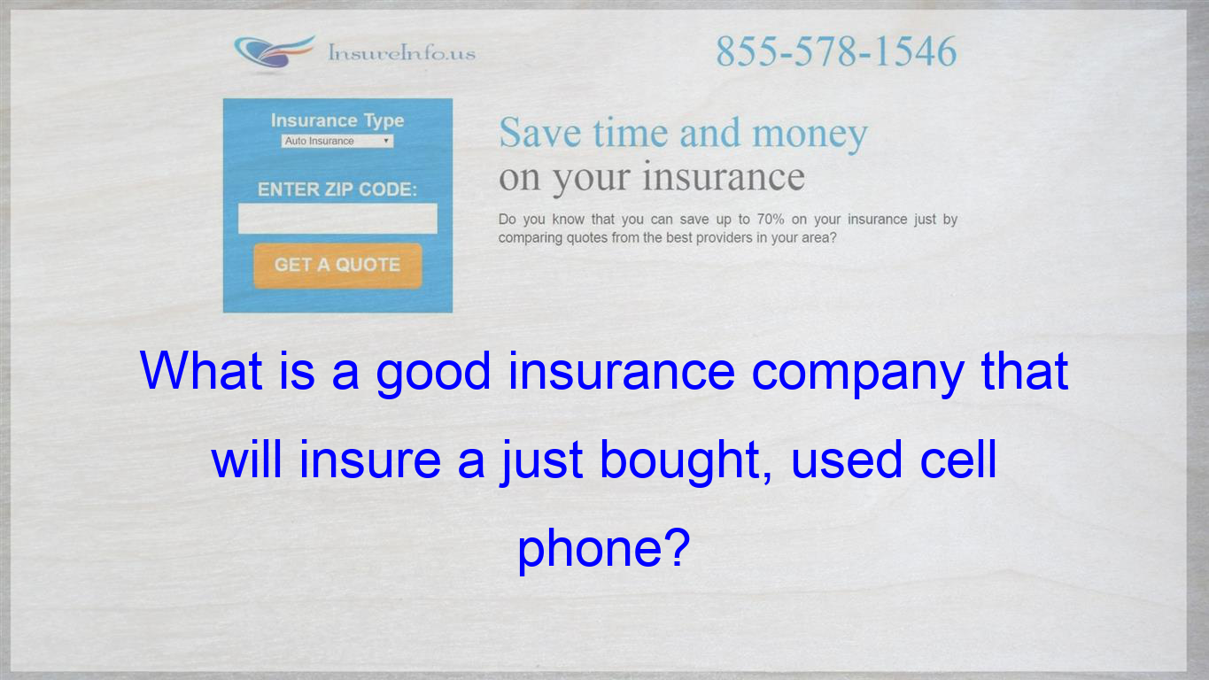 What Is A Good Insurance Company That Will Insure A Just Bought
