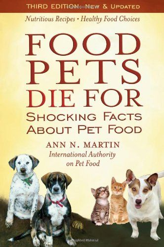 Food Pets Die For Shocking Facts About Pet Food Ann N Martin