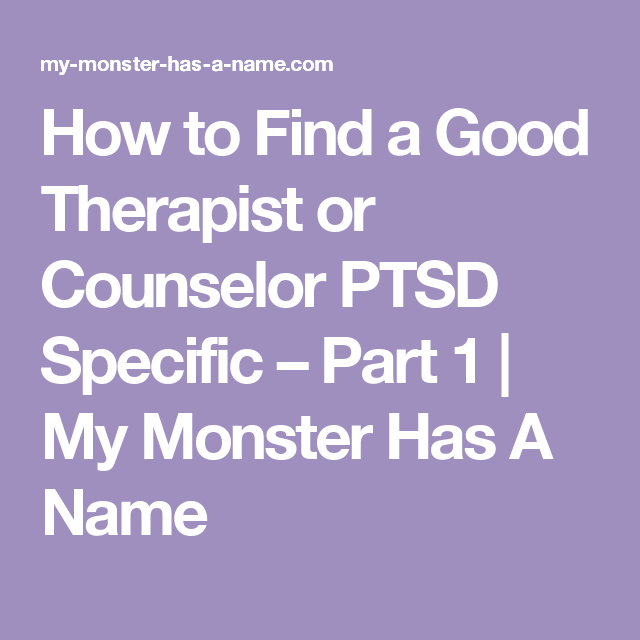how to find a good therapist or counselor ptsd specific part 1 my monster