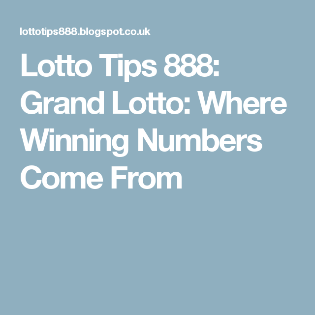 Lotto Tips 888: Grand Lotto: Where Winning Numbers Come From