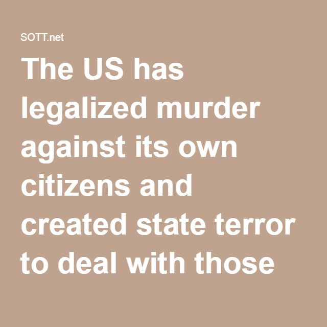 The US has legalized murder against its own citizens and created state terror to deal with those fighting back against oppression -- Society's Child -- Sott.net