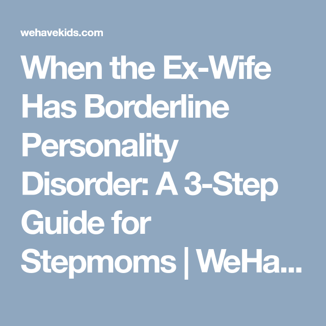 When the Ex-Wife Has Borderline Personality Disorder: A 3