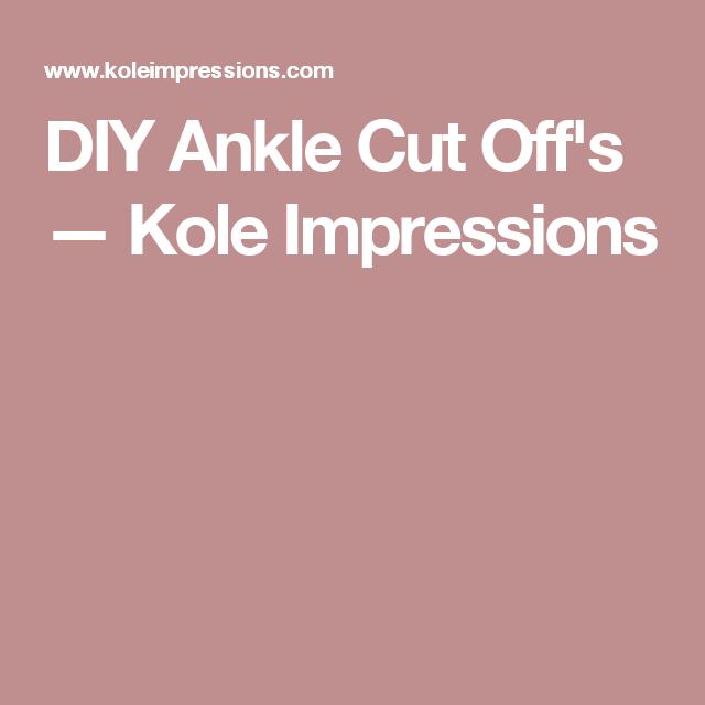 DIY Ankle Cut Off's — Kole Impressions