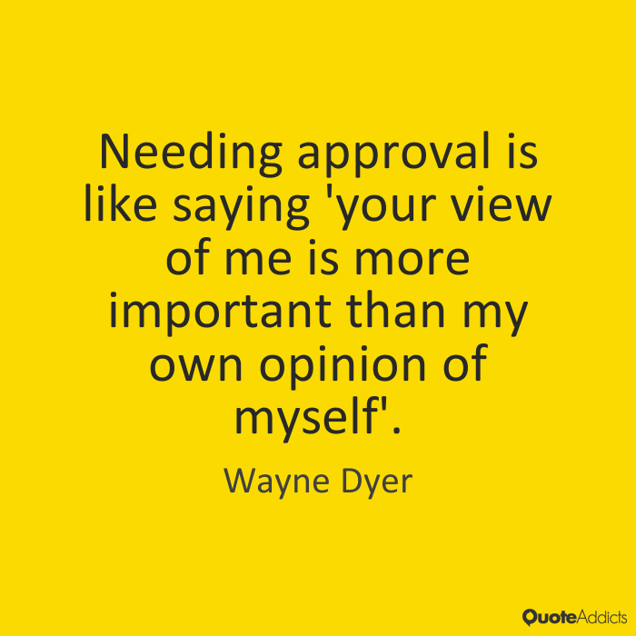 Quotes About Not Needing Approval Quote Addicts Quotes To Live By Quotes Favorite Words