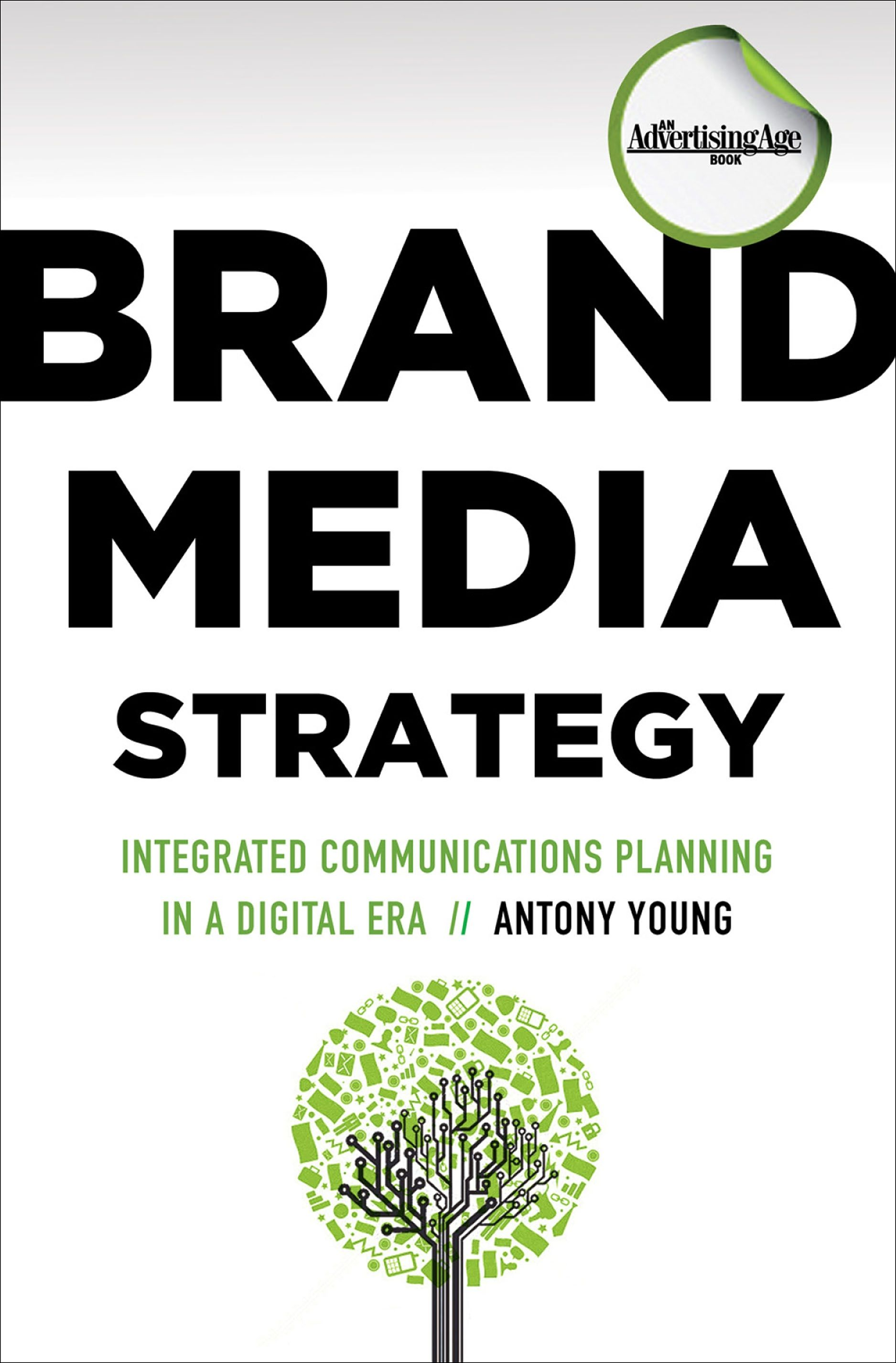 Brand Media Strategy: Integrated Communications Planning in a Digital Era, by Antony Young. #adage #advertising #strategy