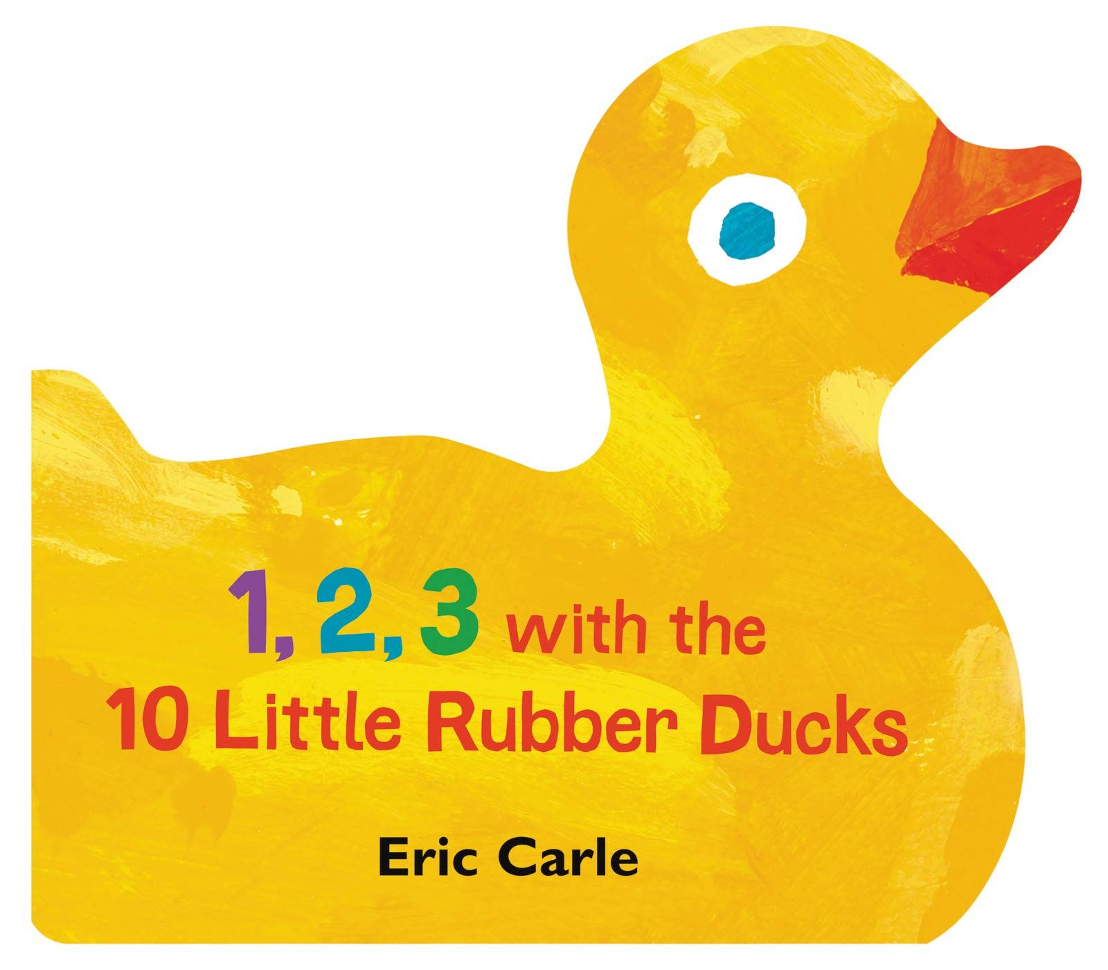 From The World Of Eric Carle Comes An Adorable Duck Shaped Board Book Starring The 10 Little Rubber Ducks Just In Time Rubber Duck Counting Books Board Books
