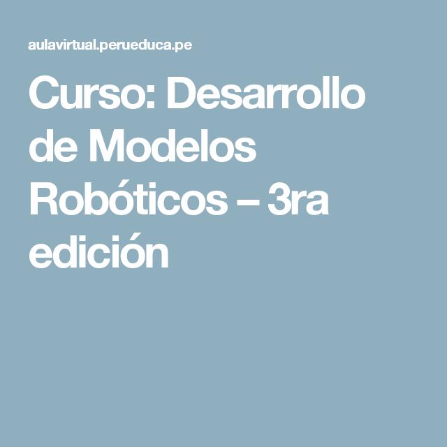 Curso: Desarrollo de Modelos Robóticos – 3ra edición