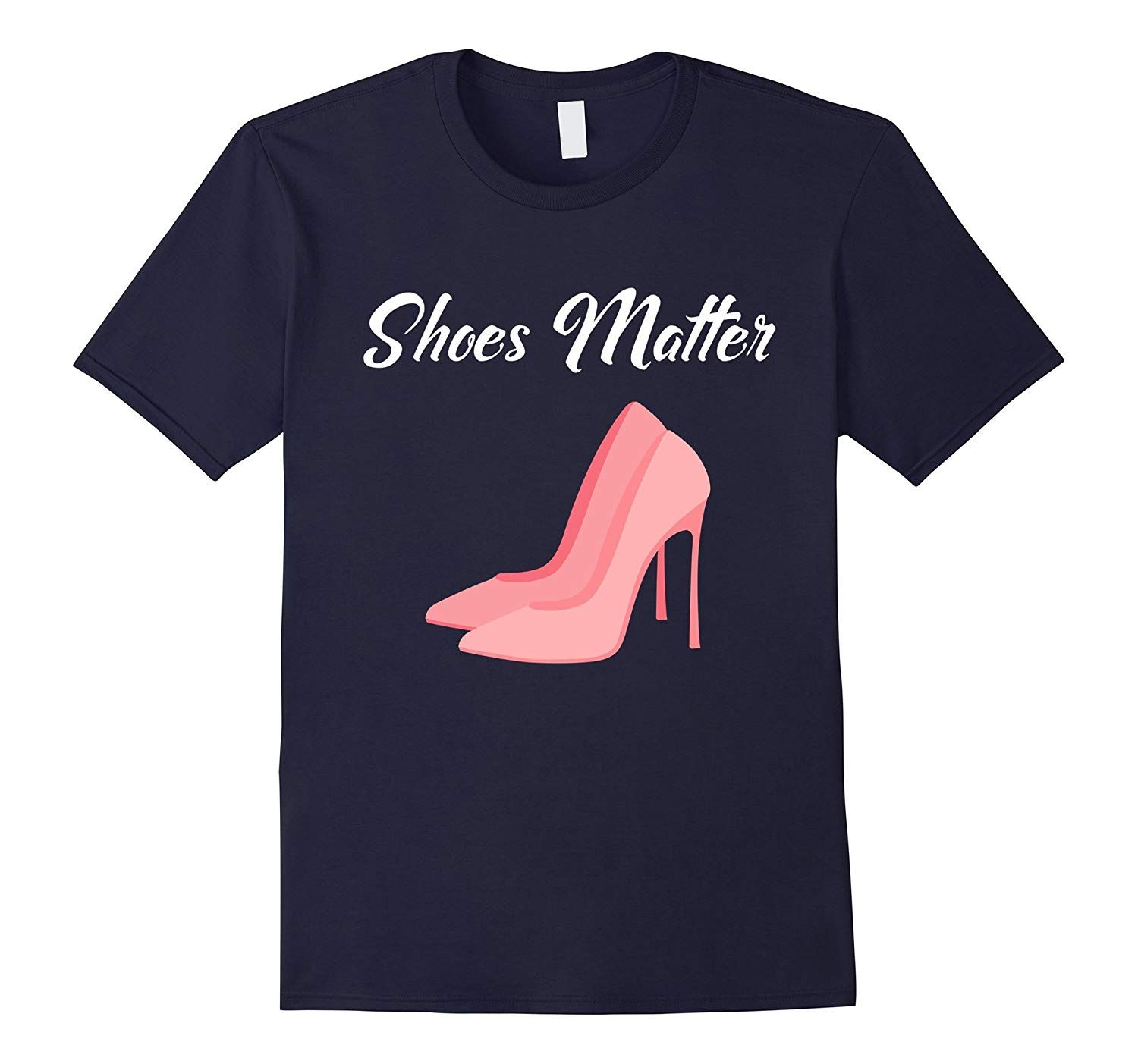 Shoe Addict Gifts T-Shirt — Shoes Matter – Products